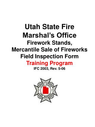 Utah State Fire Marshal s Office Firework Stands, Mercantile Sale of Fireworks Field Inspection Form Training Program IF