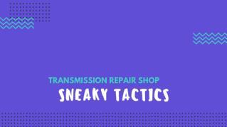 Transmission Repair Shop - Sneaky Tactics