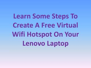Learn Some Steps To Create A Free Virtual Wifi Hotspot On Your Lenovo Laptop