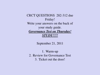 CRCT QUESTIONS  282-312 due Friday! Write your answers on the back of your study guide. Governance Test on Thursday! STU