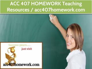 ACC 407 HOMEWORK Teaching Resources / acc407homework.com