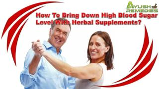 How To Bring Down High Blood Sugar Level With Herbal Supplements?