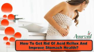 How To Get Rid Of Acid Reflux And Improve Stomach Health?