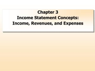 Chapter 3 Income Statement Concepts:  Income, Revenues, and Expenses