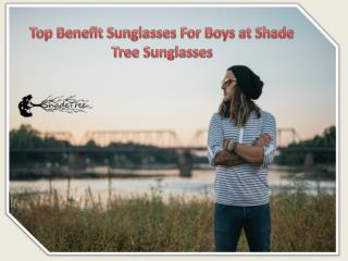 Top Benefit Sunglasses For Boys at Shade Tree Sunglasses