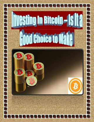 Investing In Bitcoin – Is It a Good Choice to Make