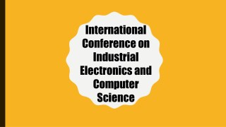 International Conference on Industrial Electronics and Computer Science
