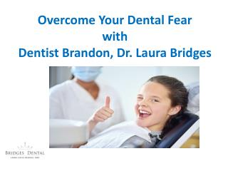 Overcome Your Dental Fear with Dentist Brandon, Dr. Laura Bridges