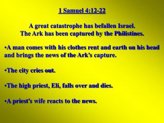 1 Samuel 4:12-22 A great catastrophe has befallen Israel.               The Ark has been captured by the Philistines.