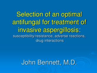 Selection of an optimal antifungal for treatment of invasive aspergillosis: susceptibility