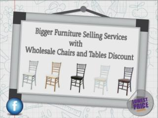 Bigger Furniture Selling Services with Wholesale Chairs and Tables Discount