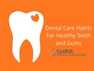 Dental Care Habits For Healthy Teeth and Gums