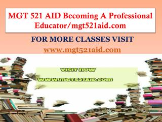 MGT 521 AID Becoming A Professional Educator/mgt521aid.com