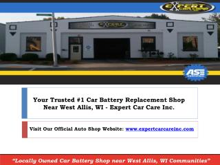 Find West Allis WI Car Battery Replacement near me | Expert Car Care Inc.