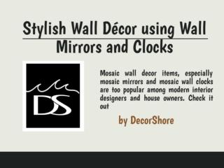 Stylish Wall Decor using Wall Mirrors and Clocks
