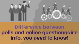 Dissimilarity between polls and online questionnaire – Info you need to Know