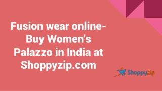 Fusion wear online- Buy Women's Palazzo in India at Shoppyzip.com