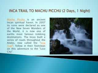 INCA TRAIL TO MACHU PICCHU (2 Days, 1 Night)