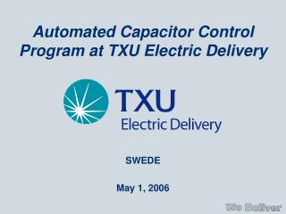Automated Capacitor Control Program at TXU Electric Delivery