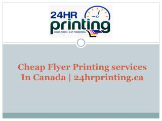 Cheap Flyer Printing services in Canada - 24hrprinting.ca