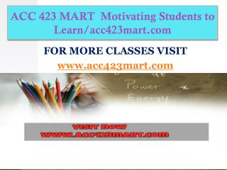 ACC 423 MART  Motivating Students to Learn/acc423mart.com