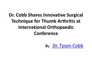 Dr. Cobb Shares Innovative Surgical Technique for Thumb Arthritis at International Orthopaedic Conference