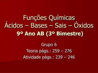 Funções Químicas Ácidos – Bases – Sais – Óxidos 9º Ano AB (3º Bimestre)