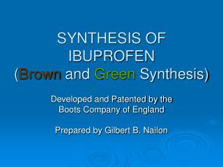 SYNTHESIS OF IBUPROFEN ( Brown  and  Green  Synthesis)