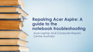 Repairing Acer Aspire: A guide to the notebook troubleshooting