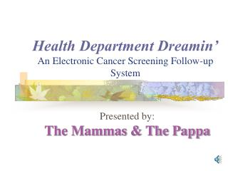 Health Department Dreamin' An Electronic Cancer Screening Follow-up System