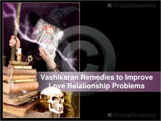 Vashikaran Remedies to Improve Love Relationship Problems