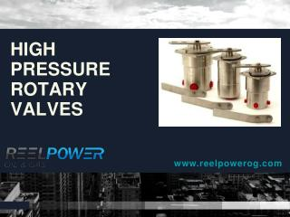 High Pressure Rotary Valves - ReelPower Oil & Gas
