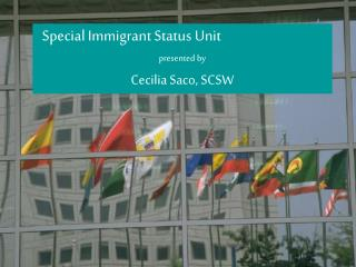 Special Immigrant Status Unit presented by Cecilia Saco, SCSW