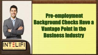 Pre-employment Background Checks have a Vantage Point in the Business Industry