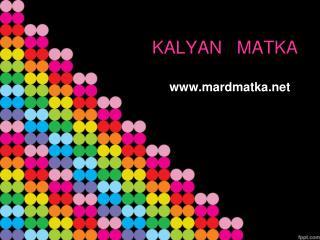 Kalyan Matka,Kalyan satta matka,Kalyan Open To Close,Kalyan Live Result, Kalyan Jodi Chart - Mardmatka.net