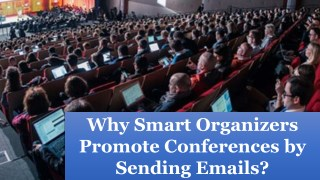 Why Smart Organizers Promote Conferences by Sending Emails?