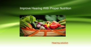 Improve hearing loss problem with proper nutrition.