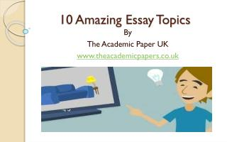 10 Amazing Essay Topics by The Academic Papers UK