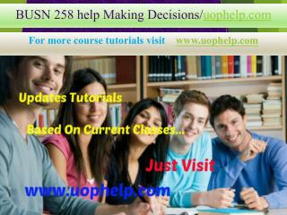 BUSN 258 help Making Decisions/uophelp.com
