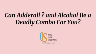 Can Adderall ? and Alcohol Be a Deadly Combo For You?