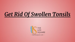 5 Quick Ways You Can Get Rid Of Swollen Tonsils Easily