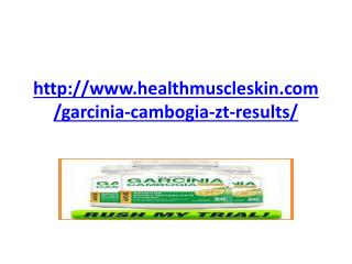 http://www.healthmuscleskin.com/garcinia-cambogia-zt-results/