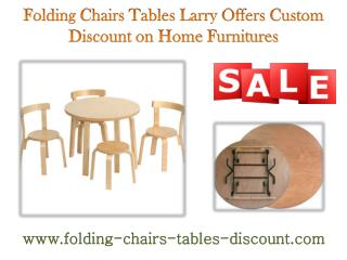Folding Chairs Tables Larry Offers Custom Discount on Home Furnitures