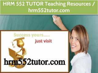 HRM 552 TUTOR Teaching Resources /hrm552tutor.com