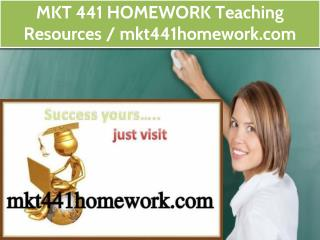 MKT 441 HOMEWORK Teaching Resources /mkt441homework.com