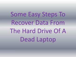 Some Easy Steps To Recover Data From The Hard Drive Of A Dead Laptop