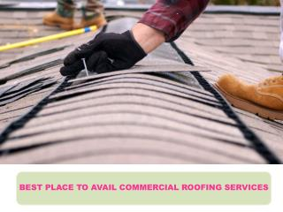 BEST PLACE TO AVAIL COMMERCIAL ROOFING SERVICES