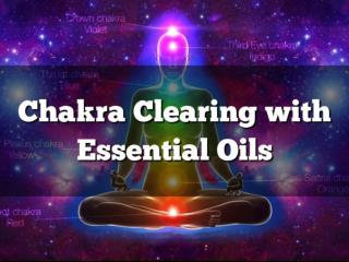 Chakra Clearing with Essential Oils
