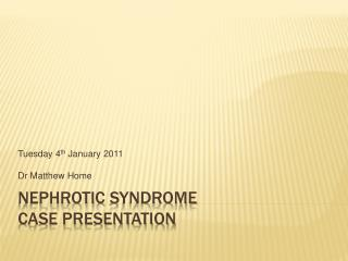 Nephrotic  Syndrome Case Presentation