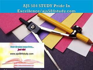 AJS 584 STUDY Pride In Excellence/ajs584study.com